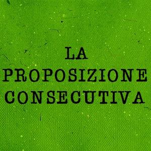 proposizione consecutiva
