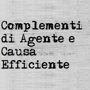 i complementi di agente e causa efficiente