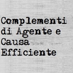 i complementi di agente e causa efficiente